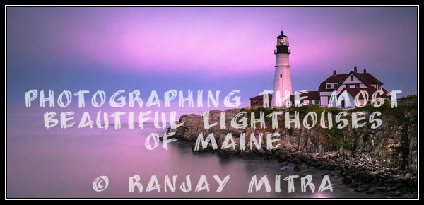 Photographing Most Beautiful Maine Lighthouses